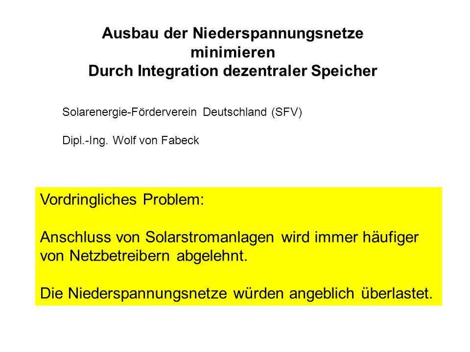 Ausbau der Niederspannungsnetze minimieren Durch Integration dezentraler Speicher Solarenergie-Förderverein Deutschland (SFV) Dipl.-Ing. Wolf von Fabe
