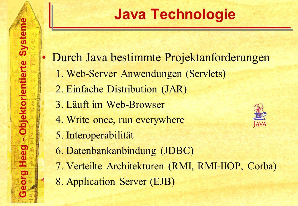 Georg Heeg - Objektorientierte Systeme Java Technologie Durch Java bestimmte Projektanforderungen 1. Web-Server Anwendungen (Servlets) 2. Einfache Dis