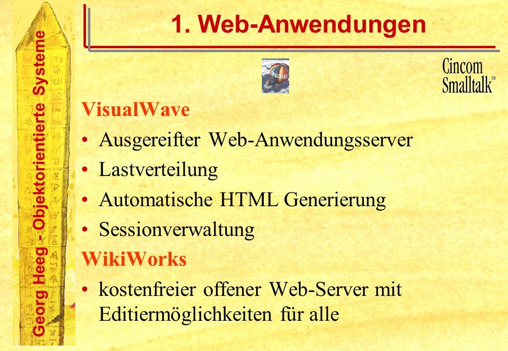 Georg Heeg - Objektorientierte Systeme 1. Web-Anwendungen VisualWave Ausgereifter Web-Anwendungsserver Lastverteilung Automatische HTML Generierung Se