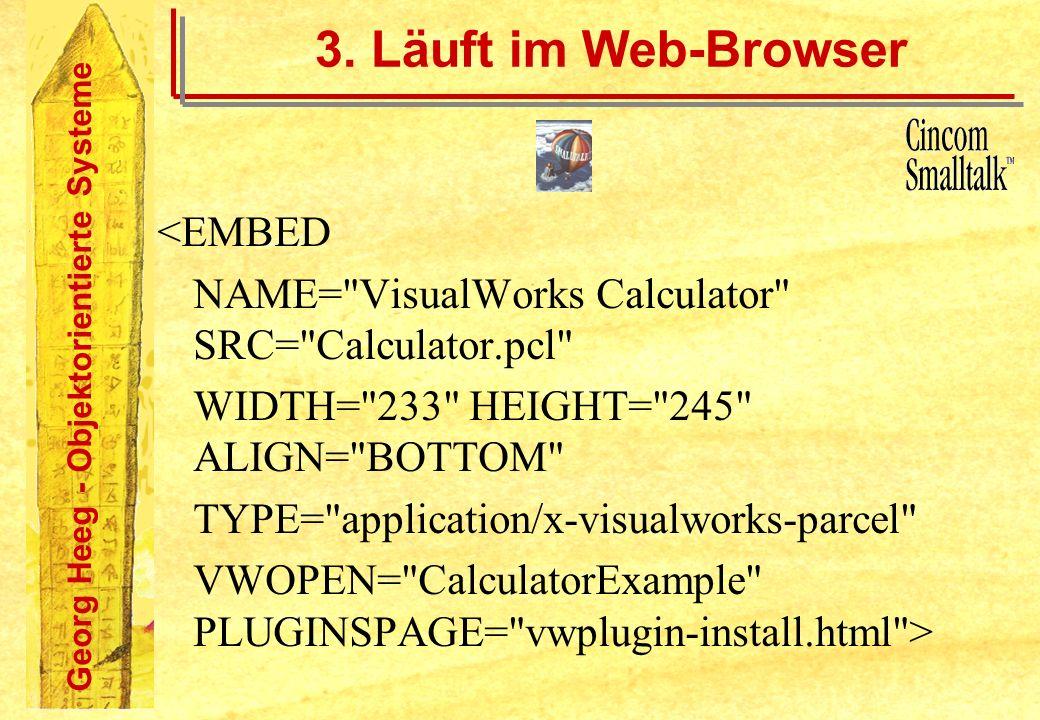 Georg Heeg - Objektorientierte Systeme 3. Läuft im Web-Browser <EMBED NAME=