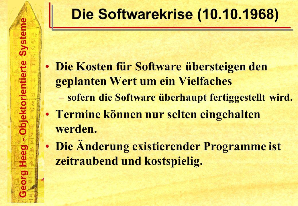 Georg Heeg - Objektorientierte Systeme Die Softwarekrise (10.10.1968) Die Kosten für Software übersteigen den geplanten Wert um ein Vielfaches –sofern