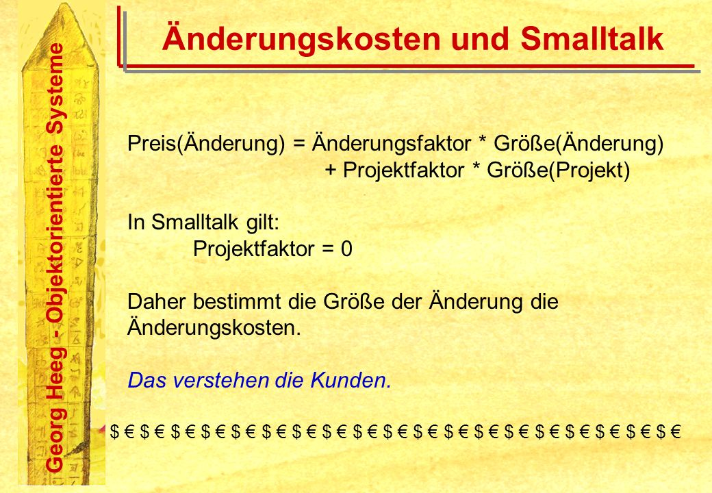 Georg Heeg - Objektorientierte Systeme Änderungskosten und Smalltalk Preis(Änderung) = Änderungsfaktor * Größe(Änderung) + Projektfaktor * Größe(Proje