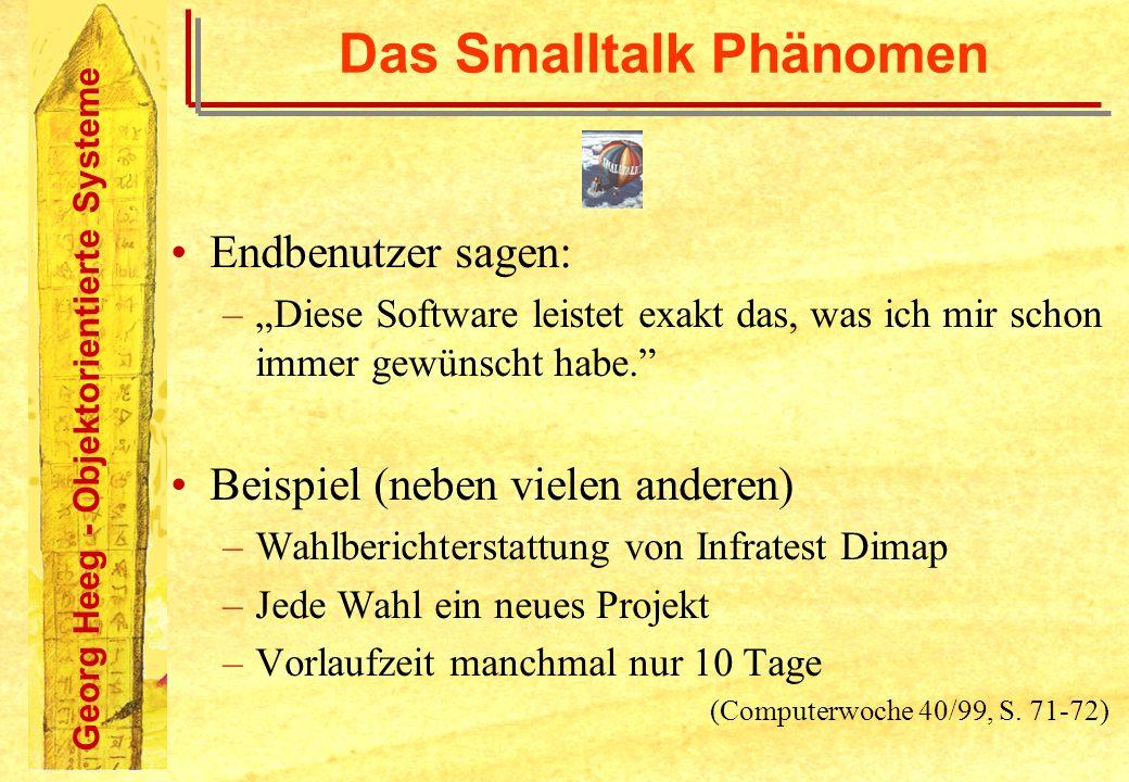 Georg Heeg - Objektorientierte Systeme Das Smalltalk Phänomen Endbenutzer sagen: –Diese Software leistet exakt das, was ich mir schon immer gewünscht