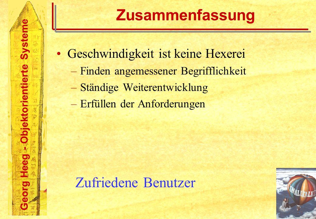 Georg Heeg - Objektorientierte Systeme Zusammenfassung Geschwindigkeit ist keine Hexerei –Finden angemessener Begrifflichkeit –Ständige Weiterentwickl