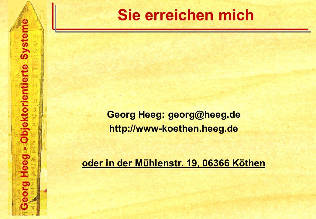Georg Heeg - Objektorientierte Systeme Sie erreichen mich Georg Heeg: georg@heeg.de http://www-koethen.heeg.de oder in der Mühlenstr. 19, 06366 Köthen