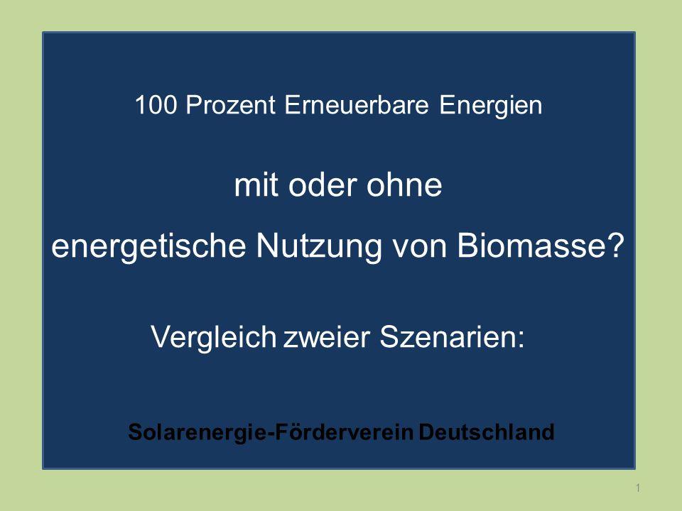 1 100 Prozent Erneuerbare Energien mit oder ohne energetische Nutzung von Biomasse? Vergleich zweier Szenarien: Solarenergie-Förderverein Deutschland