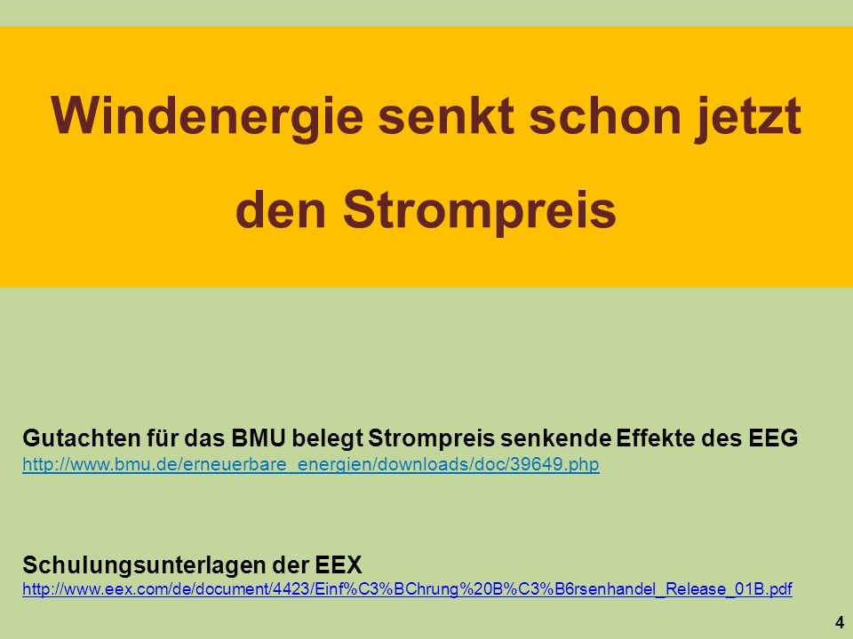 4 Windenergie senkt schon jetzt den Strompreis Gutachten für das BMU belegt Strompreis senkende Effekte des EEG http://www.bmu.de/erneuerbare_energien