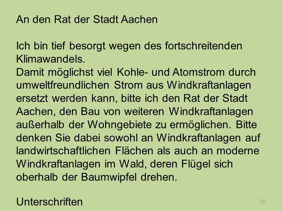 55 Unterschriften An den Rat der Stadt Aachen Ich bin tief besorgt wegen des fortschreitenden Klimawandels. Damit möglichst viel Kohle- und Atomstrom