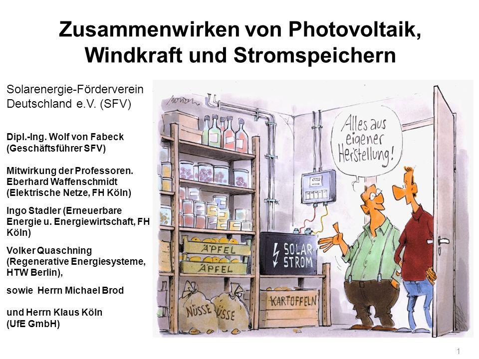 Zusammenwirken von Photovoltaik, Windkraft und Stromspeichern 1 Solarenergie-Förderverein Deutschland e.V. (SFV) Dipl.-Ing. Wolf von Fabeck (Geschäfts
