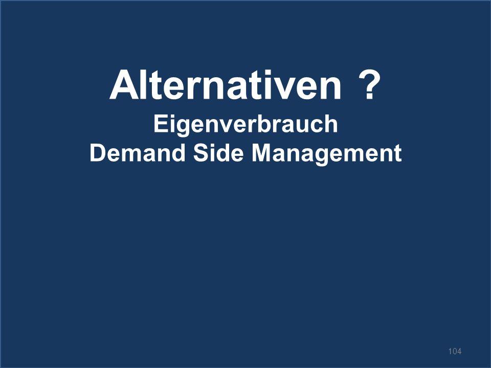 104 Alternativen ? Eigenverbrauch Demand Side Management