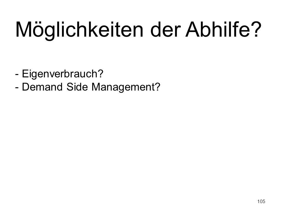 105 Möglichkeiten der Abhilfe? - Eigenverbrauch? - Demand Side Management?