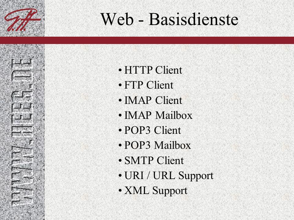 Web - Basisdienste HTTP Client FTP Client IMAP Client IMAP Mailbox POP3 Client POP3 Mailbox SMTP Client URI / URL Support XML Support
