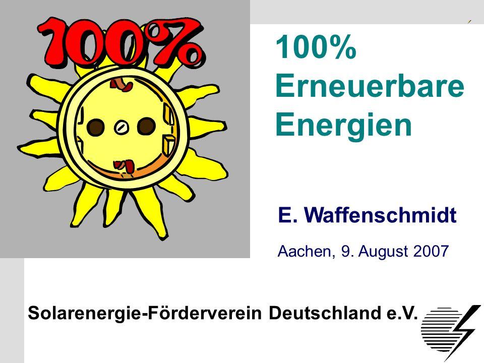 Solarenergie-Förderverein Deutschland e.V. S.1 100% Erneuerbare Energien E. Waffenschmidt Solarenergie-Förderverein Deutschland e.V. Aachen, 9. August