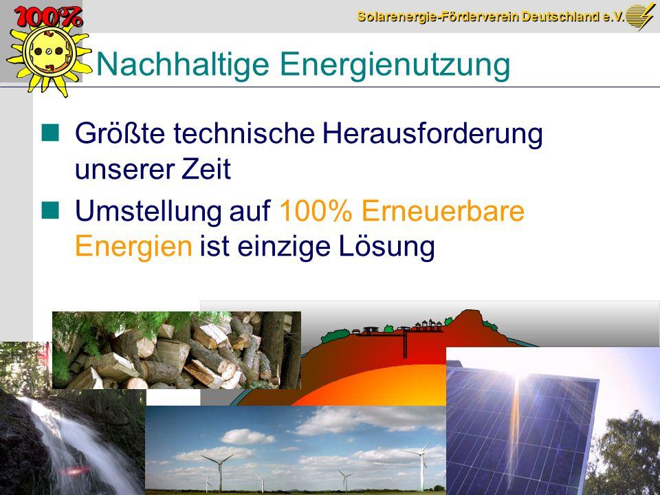 Solarenergie-Förderverein Deutschland e.V. S.2 Nachhaltige Energienutzung Größte technische Herausforderung unserer Zeit Umstellung auf 100% Erneuerba
