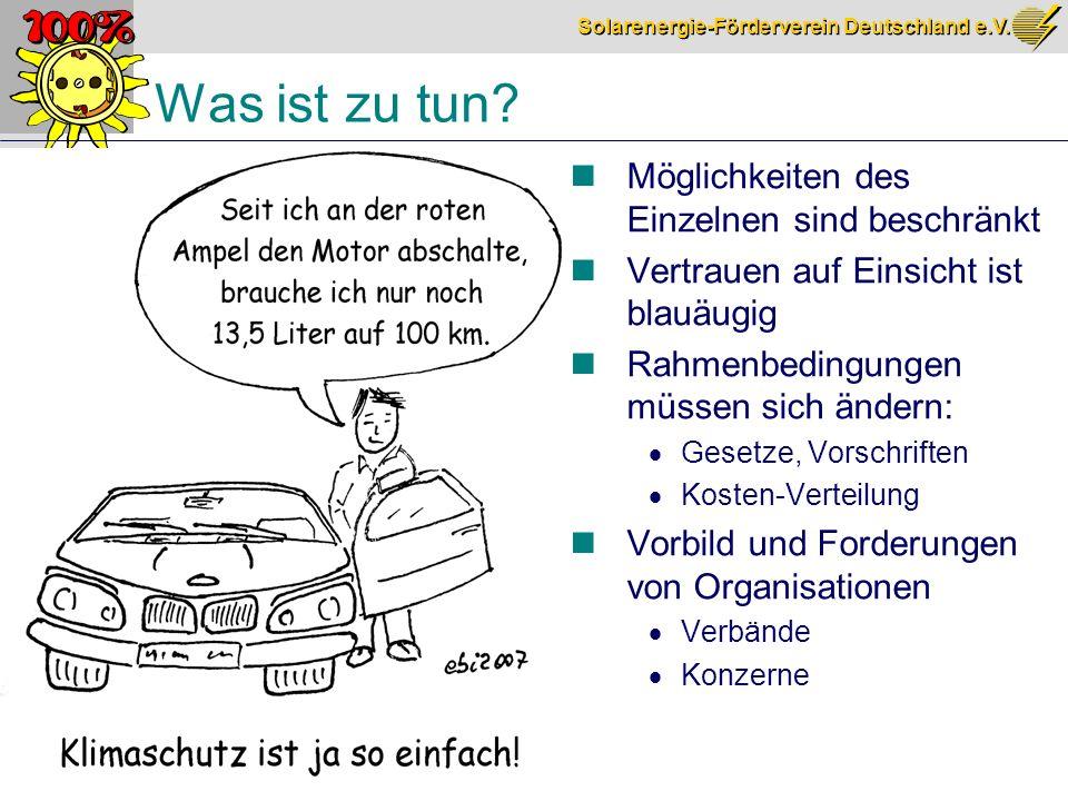Solarenergie-Förderverein Deutschland e.V. S.28 Was ist zu tun? Möglichkeiten des Einzelnen sind beschränkt Vertrauen auf Einsicht ist blauäugig Rahme