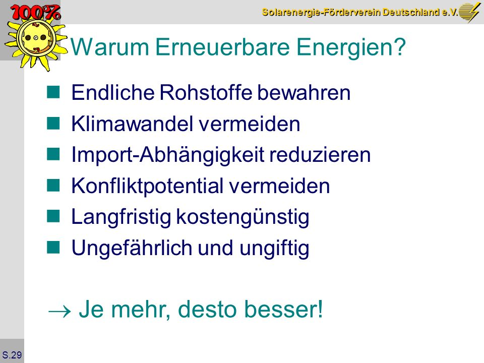 Solarenergie-Förderverein Deutschland e.V. S.29 Warum Erneuerbare Energien? Endliche Rohstoffe bewahren Klimawandel vermeiden Import-Abhängigkeit redu