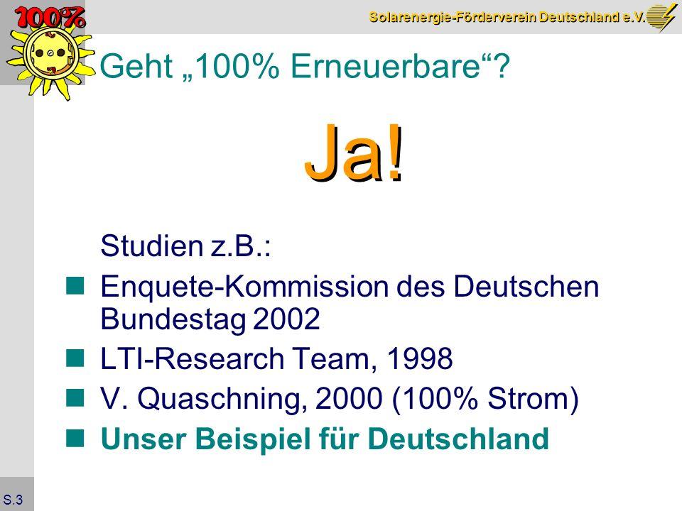 Solarenergie-Förderverein Deutschland e.V. S.3 Geht 100% Erneuerbare? Studien z.B.: Enquete-Kommission des Deutschen Bundestag 2002 LTI-Research Team,