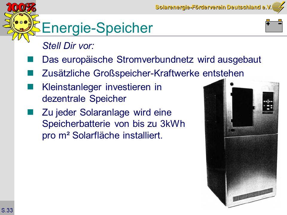Solarenergie-Förderverein Deutschland e.V. S.33 Energie-Speicher Stell Dir vor: Das europäische Stromverbundnetz wird ausgebaut Zusätzliche Großspeich