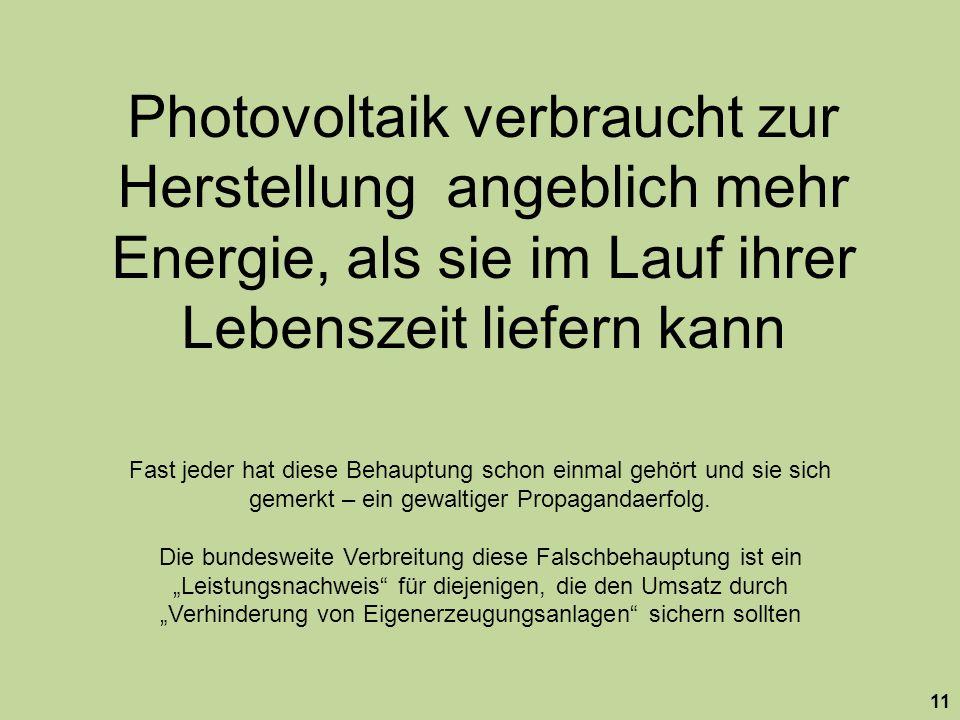11 Photovoltaik verbraucht zur Herstellung angeblich mehr Energie, als sie im Lauf ihrer Lebenszeit liefern kann Fast jeder hat diese Behauptung schon