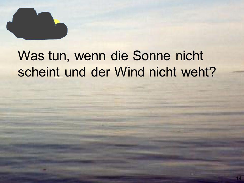 Was tun, wenn die Sonne nicht scheint und der Wind nicht weht? 14