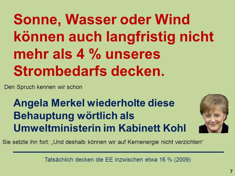 7 Sonne, Wasser oder Wind können auch langfristig nicht mehr als 4 % unseres Strombedarfs decken. Angela Merkel wiederholte diese Behauptung wörtlich