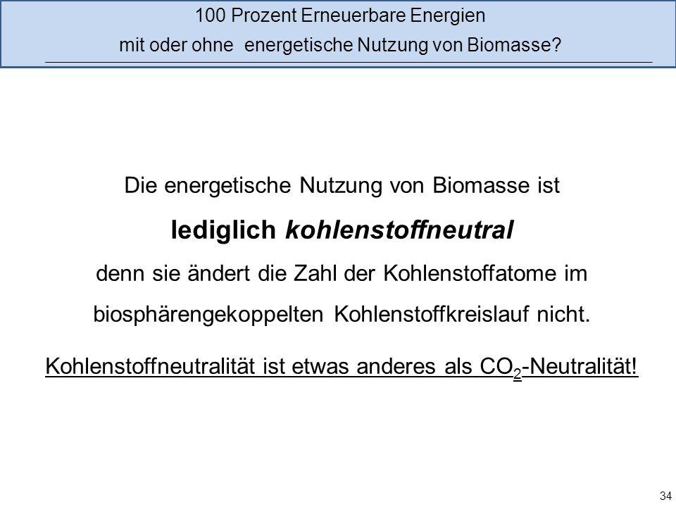 Die energetische Nutzung von Biomasse ist lediglich kohlenstoffneutral denn sie ändert die Zahl der Kohlenstoffatome im biosphärengekoppelten Kohlenst