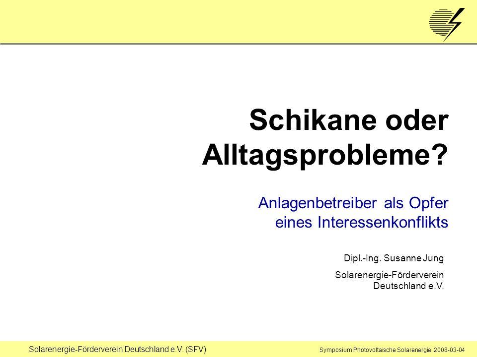 Solarenergie-Förderverein Deutschland e.V. (SFV) Symposium Photovoltaische Solarenergie 2008-03-04 Schikane oder Alltagsprobleme? Anlagenbetreiber als