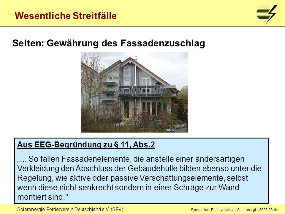 Solarenergie-Förderverein Deutschland e.V. (SFV) Symposium Photovoltaische Solarenergie 2008-03-04 Wesentliche Streitfälle Selten: Gewährung des Fassa