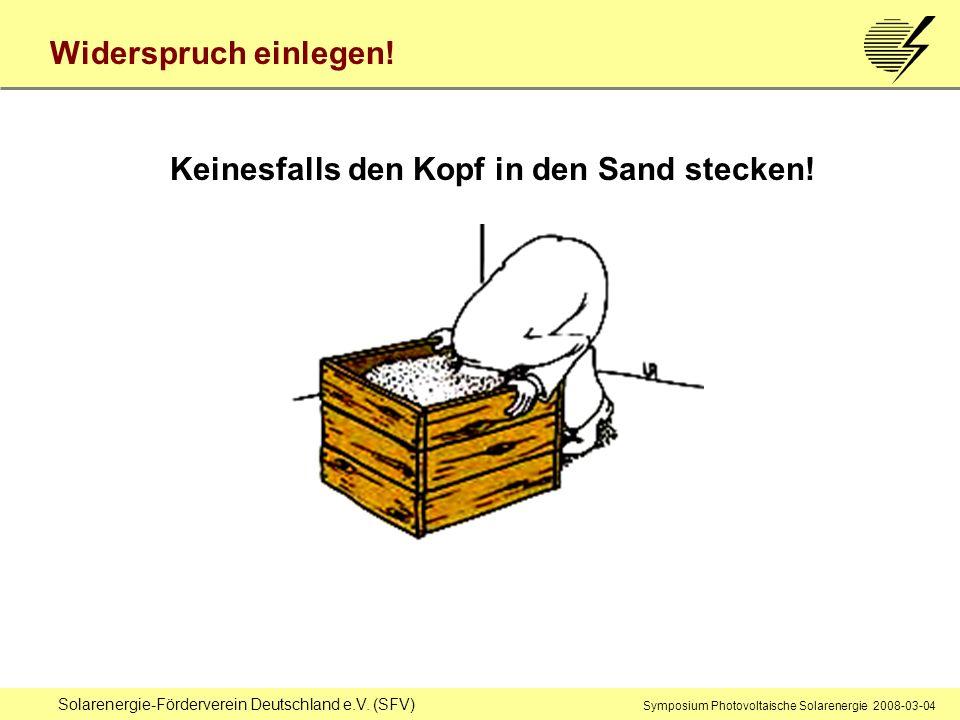 Solarenergie-Förderverein Deutschland e.V. (SFV) Symposium Photovoltaische Solarenergie 2008-03-04 Keinesfalls den Kopf in den Sand stecken! Widerspru
