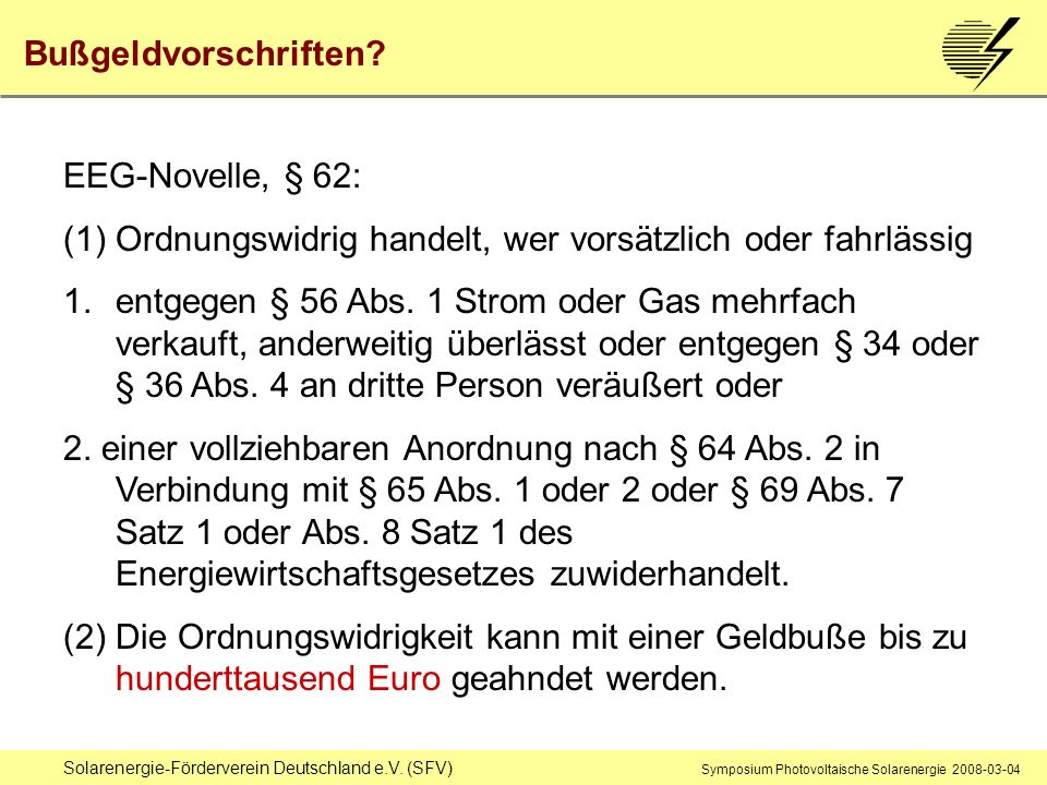 Solarenergie-Förderverein Deutschland e.V. (SFV) Symposium Photovoltaische Solarenergie 2008-03-04 Bußgeldvorschriften? EEG-Novelle, § 62: (1) Ordnung