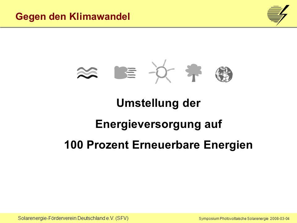 Solarenergie-Förderverein Deutschland e.V. (SFV) Symposium Photovoltaische Solarenergie 2008-03-04 Gegen den Klimawandel Umstellung der Energieversorg