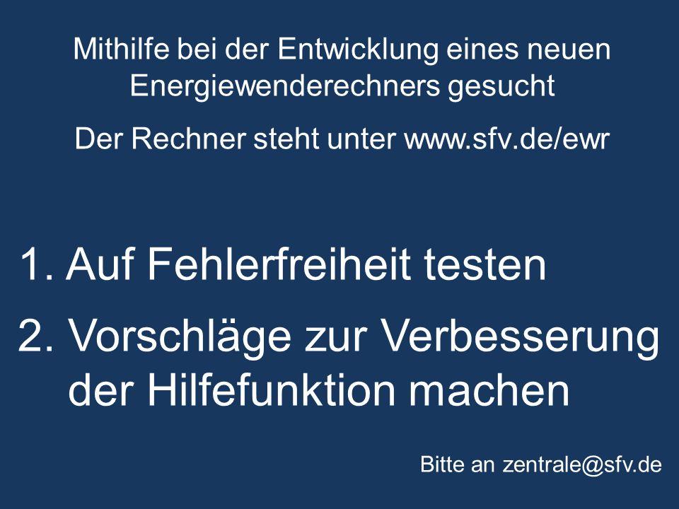 Mithilfe bei der Entwicklung eines neuen Energiewenderechners gesucht Der Rechner steht unter www.sfv.de/ewr 1.