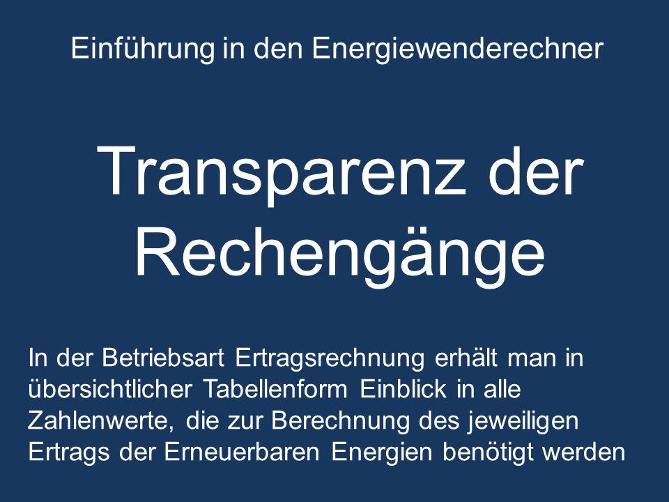 Einführung in den Energiewenderechner Transparenz der Rechengänge In der Betriebsart Ertragsrechnung erhält man in übersichtlicher Tabellenform Einblick in alle Zahlenwerte, die zur Berechnung des jeweiligen Ertrags der Erneuerbaren Energien benötigt werden