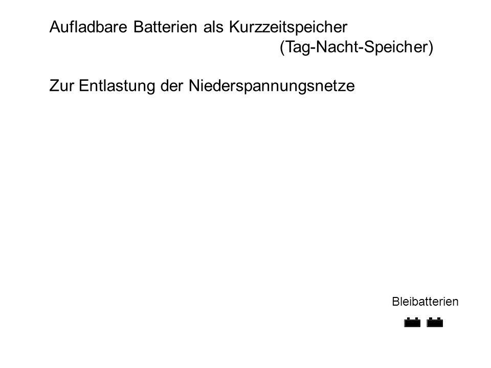2 Bleibatterien Aufladbare Batterien als Kurzzeitspeicher (Tag-Nacht-Speicher) Zur Entlastung der Niederspannungsnetze