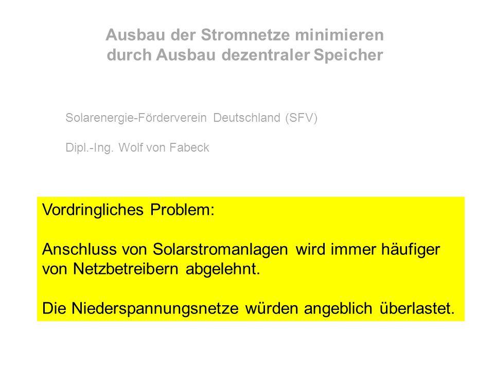 Ausbau der Stromnetze minimieren durch Ausbau dezentraler Speicher Solarenergie-Förderverein Deutschland (SFV) Dipl.-Ing. Wolf von Fabeck Vordringlich