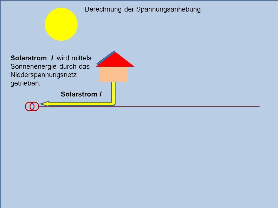 Berechnung der Spannungsanhebung Solarstrom I wird mittels Sonnenenergie durch das Niederspannungsnetz getrieben. Solarstrom I
