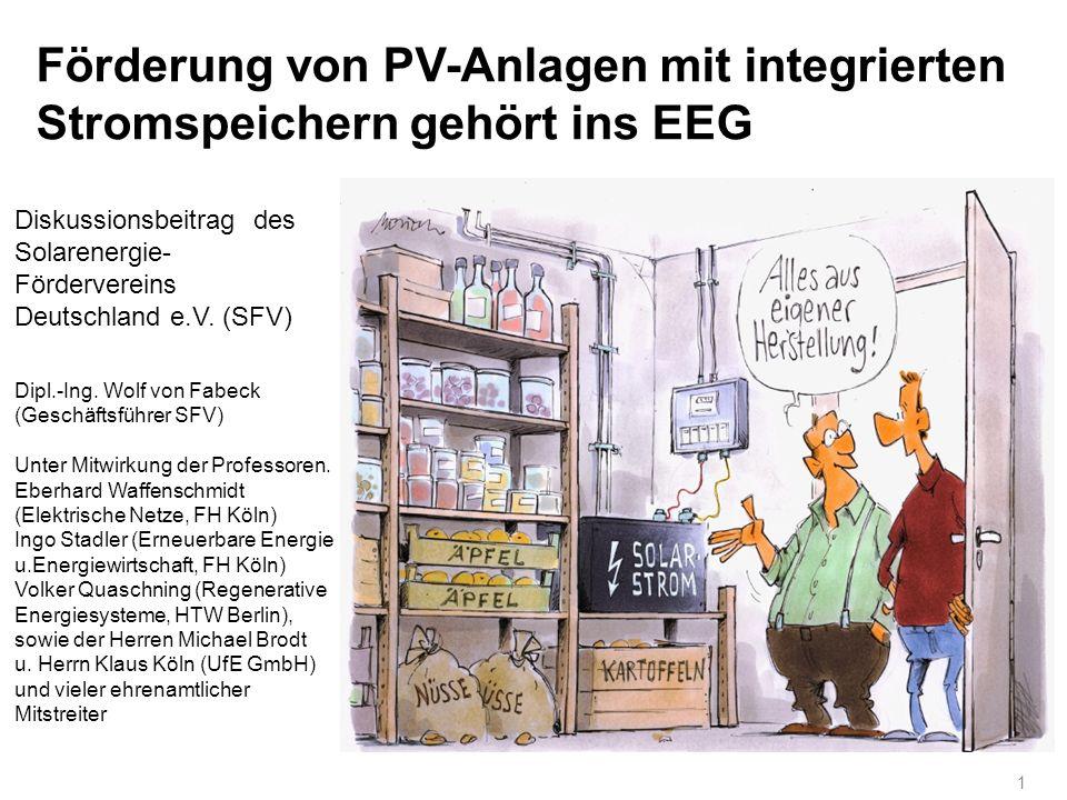 Förderung von PV-Anlagen mit integrierten Stromspeichern gehört ins EEG 1 Diskussionsbeitrag des Solarenergie- Fördervereins Deutschland e.V. (SFV) Di