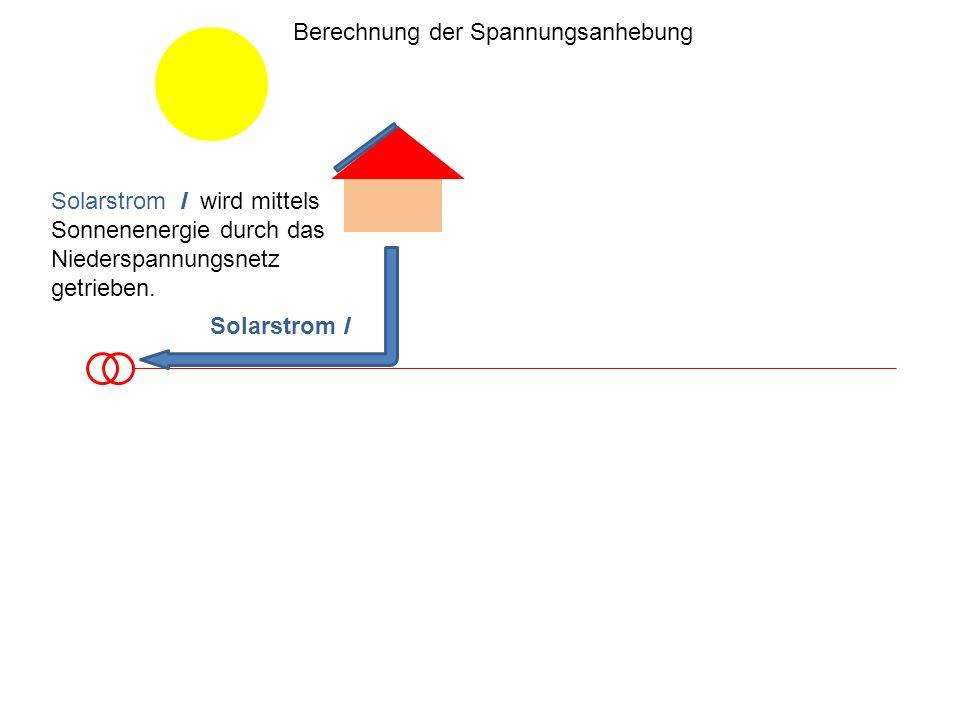 Solarstrom I wird mittels Sonnenenergie durch das Niederspannungsnetz getrieben. Berechnung der Spannungsanhebung Solarstrom I