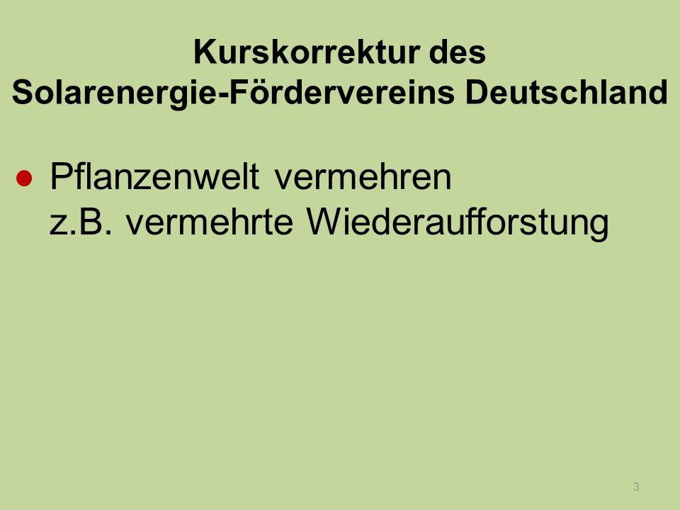 3 Kurskorrektur des Solarenergie-Fördervereins Deutschland Pflanzenwelt vermehren z.B. vermehrte Wiederaufforstung