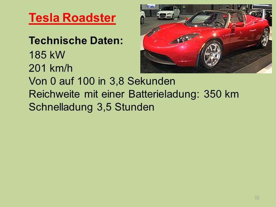 32 Tesla Roadster Technische Daten: 185 kW 201 km/h Von 0 auf 100 in 3,8 Sekunden Reichweite mit einer Batterieladung: 350 km Schnelladung 3,5 Stunden