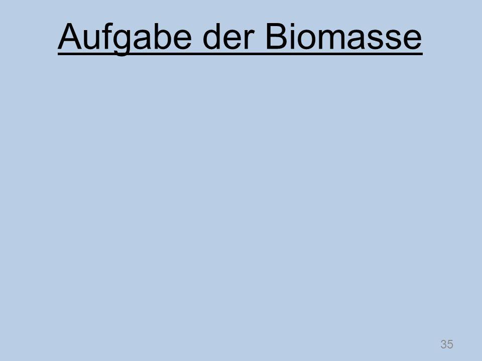 35 Aufgabe der Biomasse