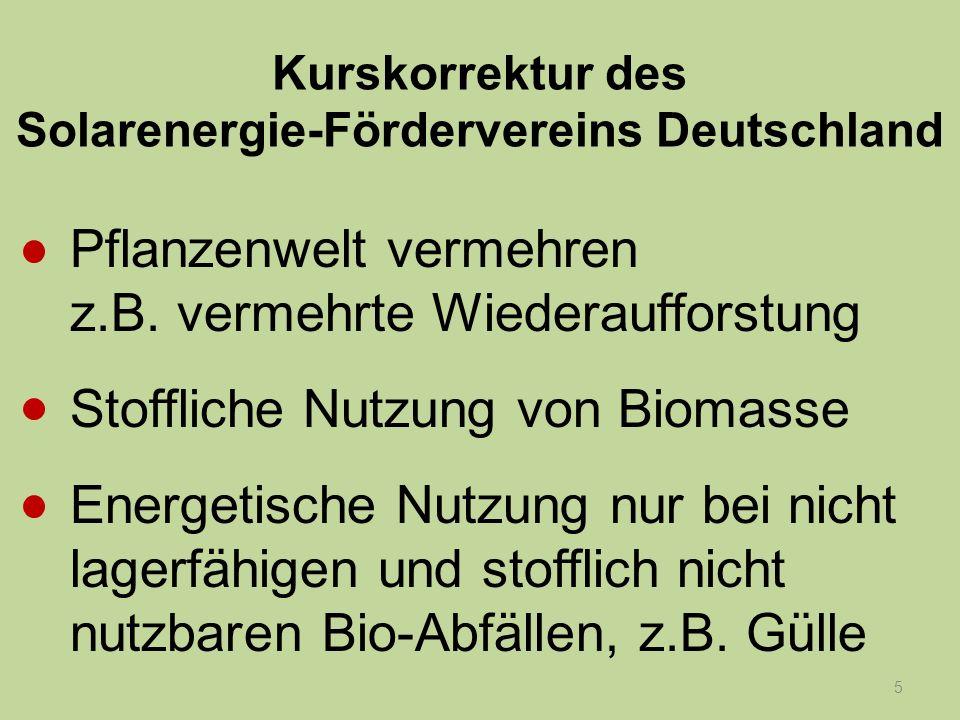 5 Kurskorrektur des Solarenergie-Fördervereins Deutschland Pflanzenwelt vermehren z.B. vermehrte Wiederaufforstung Stoffliche Nutzung von Biomasse Ene