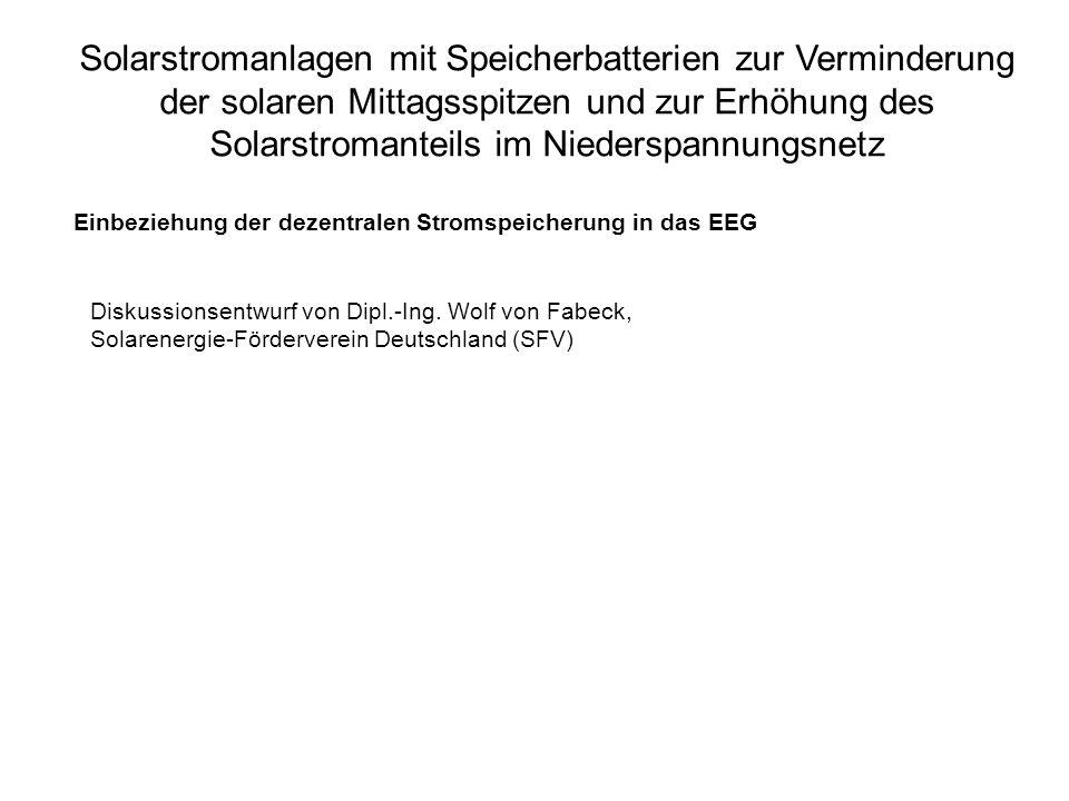 Solarstromanlagen mit Speicherbatterien zur Verminderung der solaren Mittagsspitzen und zur Erhöhung des Solarstromanteils im Niederspannungsnetz Diskussionsentwurf von Dipl.-Ing.