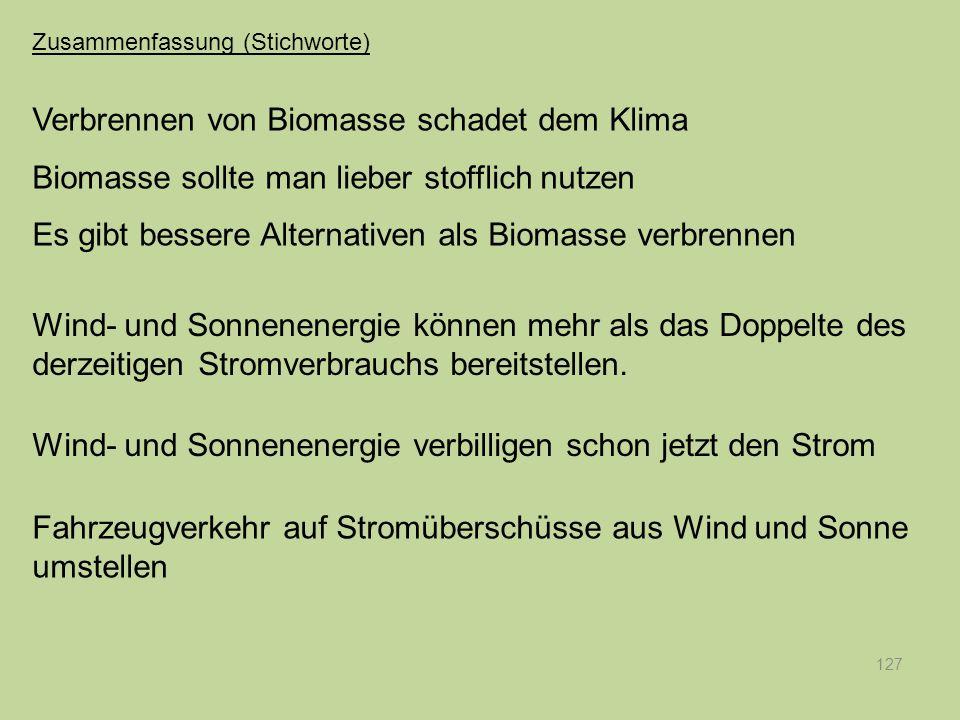 127 Verbrennen von Biomasse schadet dem Klima Biomasse sollte man lieber stofflich nutzen Es gibt bessere Alternativen als Biomasse verbrennen Wind- u