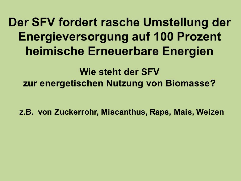 Der SFV fordert rasche Umstellung der Energieversorgung auf 100 Prozent heimische Erneuerbare Energien Wie steht der SFV zur energetischen Nutzung von