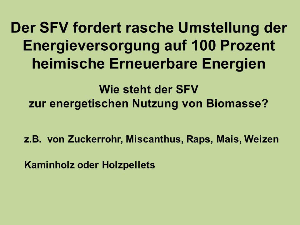 6 Der SFV fordert rasche Umstellung der Energieversorgung auf 100 Prozent heimische Erneuerbare Energien Wie steht der SFV zur energetischen Nutzung von Biomasse.