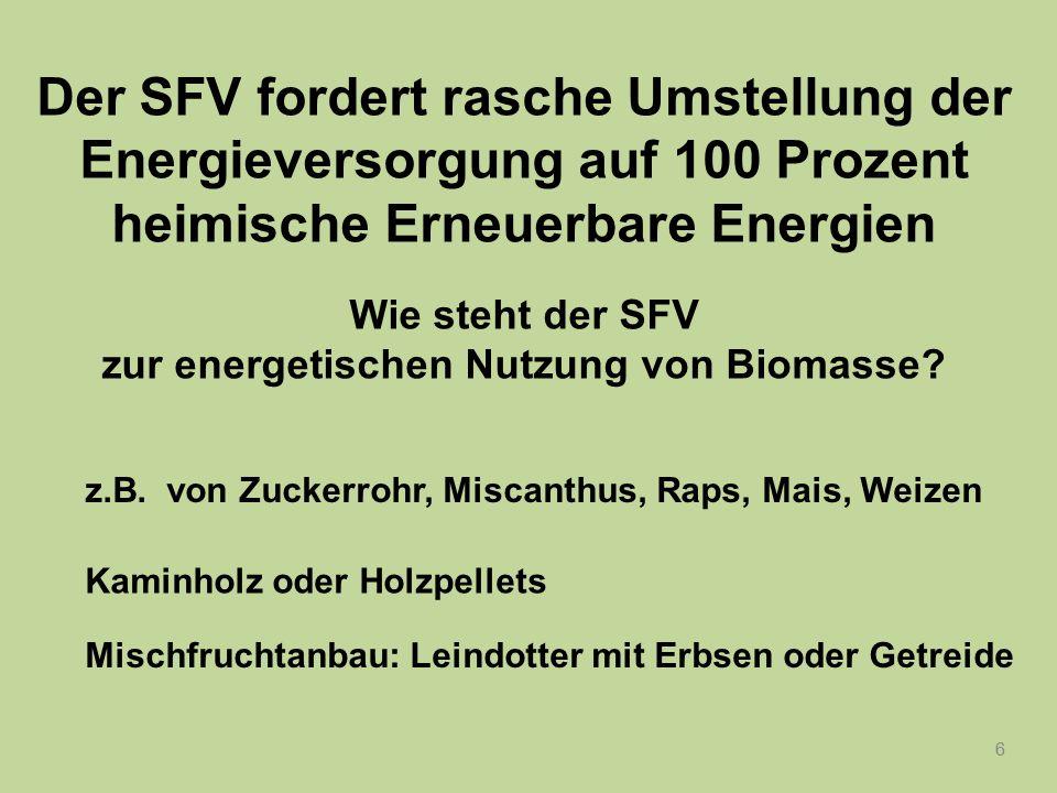Der SFV fordert rasche Umstellung der Energieversorgung auf 100 Prozent heimische Erneuerbare Energien Wie steht der SFV zur energetischen Nutzung von Biomasse.