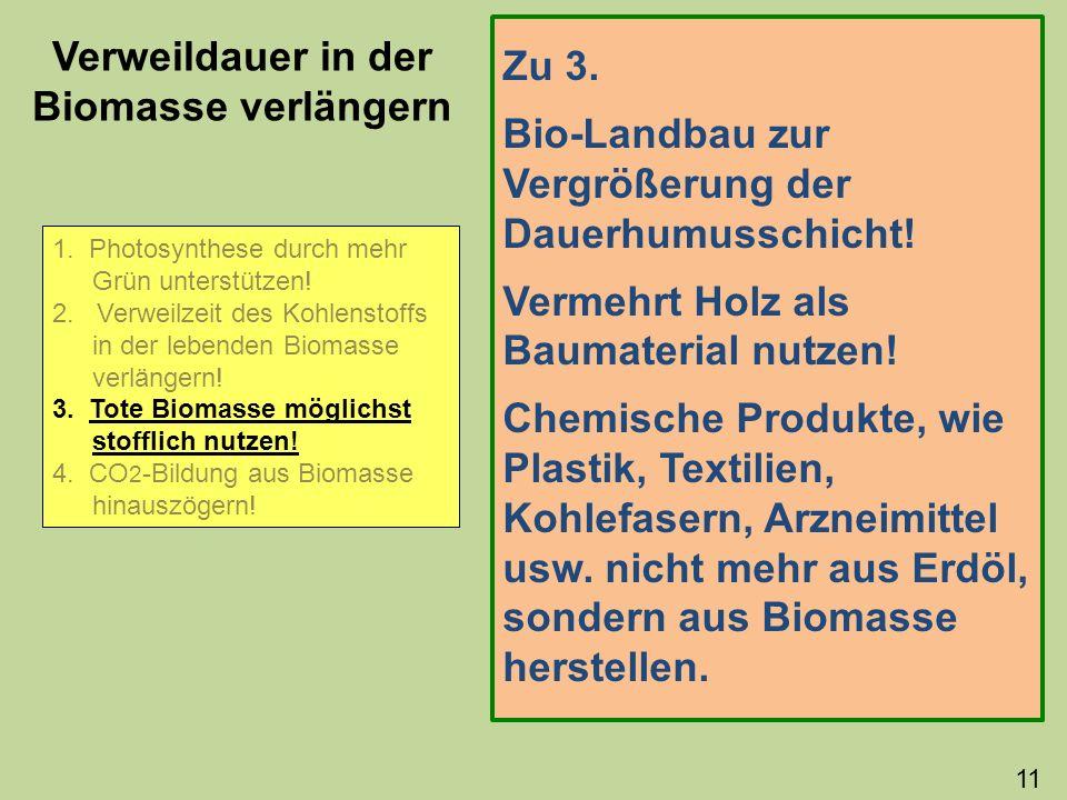 Zu 3. Bio-Landbau zur Vergrößerung der Dauerhumusschicht! Vermehrt Holz als Baumaterial nutzen! Chemische Produkte, wie Plastik, Textilien, Kohlefaser