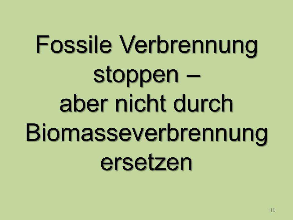 118 Fossile Verbrennung stoppen – aber nicht durch Biomasseverbrennung ersetzen