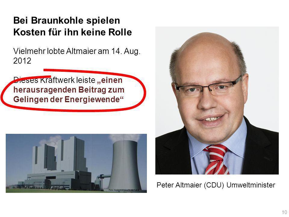Vielmehr lobte Altmaier am 14. Aug. 2012 Dieses Kraftwerk leiste einen herausragenden Beitrag zum Gelingen der Energiewende Peter Altmaier (CDU) Umwel